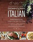 Downtown Italian: Recipes Inspired by Italy, Created in New York's West Village by Joe Campanale, Gabriel Thompson, Katherine Thompson (Hardback, 2014)