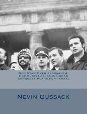Red Star over Jerusalem : Communist-Islamist-Arab Conquest Plans for Israel...