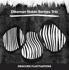 Obscure Fluctuations 9120036681941 by Dikeman Noble Serries Trio CD