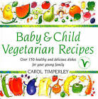 Baby and Child Vegetarian Recipes: Over 150 Healthy and Delicious Dishes for Your Young Family by Carol Timperley (Hardback, 1997)
