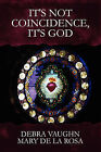 It's Not Coincidence, It's God by Mary De La Rosa, Debra Vaughn (Paperback / softback, 2010)