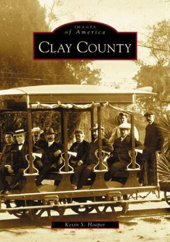 Images Of America Clay County By Kevin S Hooper 2004 Paperback