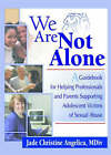 We are Not Alone: A Guidebook for Helping Professionals and Parents Supporting Adolescent Victims of Sexual Abuse by Jade Christine Angelica (Paperback, 2002)