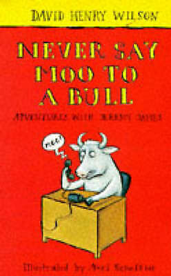 Good, Never Say Moo to a Bull (Adventures with Jeremy James), Wilson, David Henr
