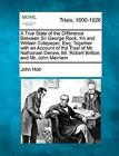 A True State of the Difference Between Sir George Rook, Kn and William Colepeper, Esq; Together with an Account of the Tryal of Mr. Nathanael Denew, Mr. Robert Britton, and Mr. John Merriam by John Holt (Paperback / softback, 2012)