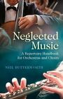 Neglected Music: A Repertoire Handbook for Orchestras and Choirs by Neil Butterworth (Paperback, 2015)
