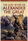 The Lost Book of Alexander the Great by Andrew Young (Hardback, 2014)