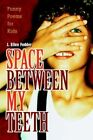 Space Between My Teeth Funny Poems for Kids by J Ellen Fedder 0595344763 2005