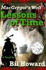 MacGregor's Wolf: Lessons of Time by Bil Howard (Paperback / softback, 2015)