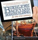 Buehler's Backyard Boatbuilding for the 21st Century by George Buehler (2014, Paperback)