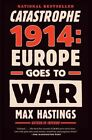 Catastrophe 1914: Europe Goes to War by Sir Max Hastings (Paperback / softback, 2014)