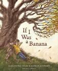 If I Was a Banana by Alexandra Tylee (Hardback, 2016)