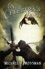 On Celestra's Wings by Michael B Mossman (Paperback / softback, 2009)