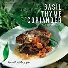 Basil, Thyme, Coriander: And Other Herbs by Jean-Paul Grappe (Paperback, 2016)