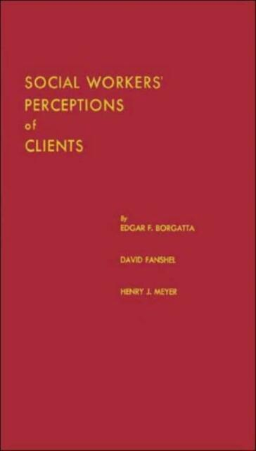 Social Workers' Perceptions Of Clients: A Study Of The Caseload Of A Social...