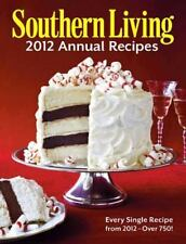 Southern Living 2012 Annual Recipes : Every Single Recipe from 2012 -- Over 750! by Southern Living Magazine Editors (2012, Hardcover)
