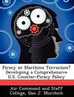Piracy or Maritime Terrorism? Developing a Comprehensive U.S. Counter-Piracy Policy by Dan J Moritsch (Paperback / softback, 2012)