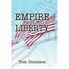 Empire of Liberty 9780595305896 by Tom Donelson Book