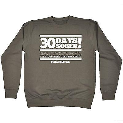 30 Days Sober Sweatshirt Booze Alcohol Beer Tee Top Present Birthday Funny Gift