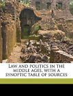 Law and Politics in the Middle Ages, with a Synoptic Table of Sources by Edward Jenks (Paperback / softback, 2010)
