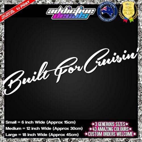 Built Driven /& Show Vinyl Cut Sticker Decal for Car Ute SUV BUILT FOR CRUISIN/'