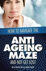 How to Navigate the Anti -Ageing Maze and Not Get Lost: A Novice's Guide to Cosmetic Injectables by Liz Griffin, Dr Liz Griffin (Paperback / softback, 2013)