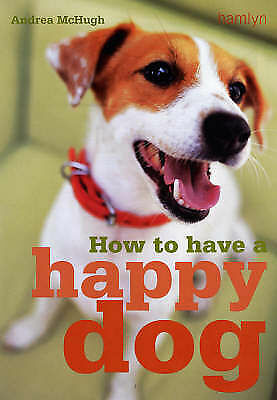 1 of 1 - How to Have A Happy Dog by Andrea McHugh-9780753723128-F017