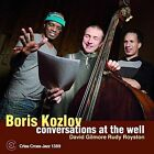 Conversations at the Well by Boris Kozlov (CD, May-2016, Criss Cross)