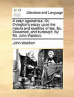 A Satyr Against Tea. Or, Ovington's Essay Upon the Nature and Qualities of Tea, &C. Dissected, and Burlesq'd. by Mr. John Waldron. by John Waldron (Paperback / softback, 2010)