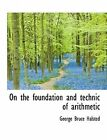 on The Foundation and Technic of Arithmetic by Halsted George BR 9781116928884