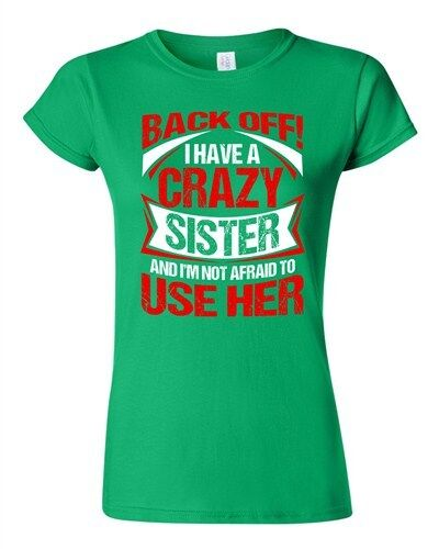 Junior Back Off I Have A Crazy Sister I/'m Not Afraid To Use Her DT T-Shirt Tee