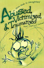 Abused, Victimized, & Traumatized  : An Idiot's Guide to Management by Dazed Crazed & Confused, Dazed Crazed and Confused (Paperback / softback, 2001)