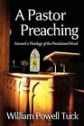 A Pastor Preaching: Toward a Theology of the Proclaimed Word by William Powell Tuck (Paperback / softback, 2012)
