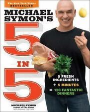 Michael Symon's 5 In 5 : 5 Fresh Ingredients + 5 Minutes = 120 Fantastic...