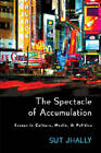 The Spectacle of Accumulation: Essays in Culture, Media, & Politics by Sut Jhally (Paperback, 2006)