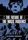 The Future of the Mass Audience by W.Russell Neuman (Hardback, 1992)