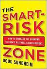 Taking Smart Risks: How Sharp Leaders Win When Stakes are High by Doug Sundheim (Hardback, 2013)