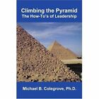 Climbing The Pyramid The How-to's of Leadership 9780595310425 Colegrove Book