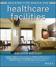 Building Type Basics for Healthcare Facilities by Ronald L. Skaggs, Julia Thomas, Thomas M. Payette, Stephen A. Kliment, Michael Bobrow, Richard L. Kobus (Hardback, 2008)