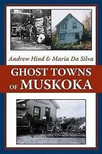 Ghost Towns of Muskoka by Maria Da Silva, Andrew Hind (Paperback, 2008)