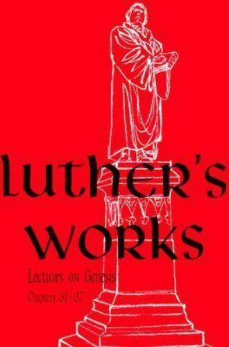 Luther's Works, Volume 6 [Genesis Chapters 31-37] [Luther's Works [Concordia]]