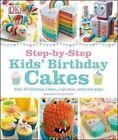 Step-By-Step Kids' Birthday Cakes by DK Publishing, Dr Karen Sullivan, DK (Hardback, 2014)