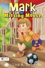 Mark the Missing Moose by Lisa A Tortorello (Paperback / softback, 2013)