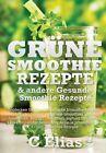 Grune Smoothie Rezepte & Andere Gesunde Smoothie Rezepte  : Entdecken Sie Uber 50 Einfache Smoothie Rezepte - Fruhstucks Smoothies, Grune Smoothies, Ges by Cressida Elias (Paperback / softback, 2013)