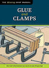 Glue and Clamps: The Tool Information You Need at Your Fingertips by Fox Chapel Publishing (Paperback, 2010)