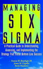 Managing Six Sigma: A Practical Guide to Understanding, Assessing and Implementing the Strategy That Yields Bottom-line Success by Forrest W. Breyfogle, James M. Cupello, Becki Meadows (Hardback, 2000)