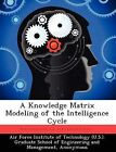 A Knowledge Matrix Modeling of the Intelligence Cycle by Kevin J Whaley (Paperback / softback, 2012)