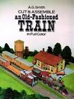 Cut and Assemble an Old-Fashioned Train in Full Color by Albert G. Smith (Miscellaneous print, 2003)