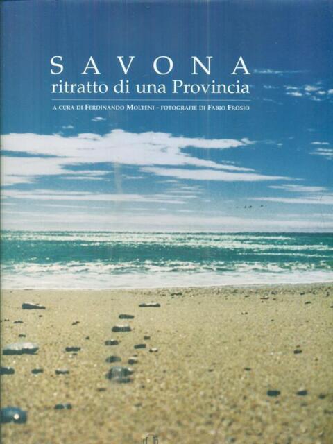 SAVONA. RITRATTO DI UNA PROVINCIA  MOLTENI FERDINANDO DE FERRARI 2006