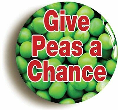 GIVE PEAS A CHANCE FUNNY BADGE BUTTON PIN (Size is 1inch/25mm diameter)